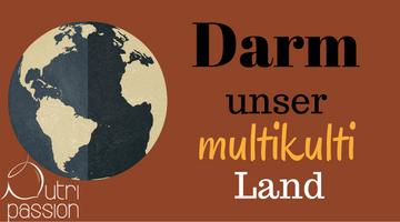 Darm – unser multikulti Land