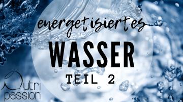 Kann Wasser energetisiert werden? Teil 2 – Erfahrungen mit Grander®